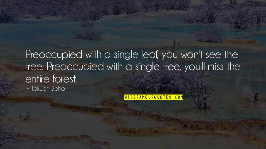 See Now Then Quotes By Takuan Soho: Preoccupied with a single leaf, you won't see