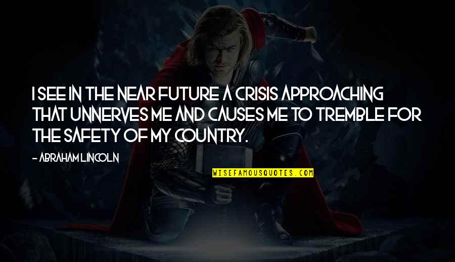 See The Future Quotes By Abraham Lincoln: I see in the near future a crisis