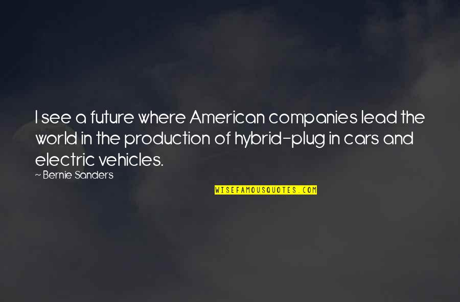 See The Future Quotes By Bernie Sanders: I see a future where American companies lead