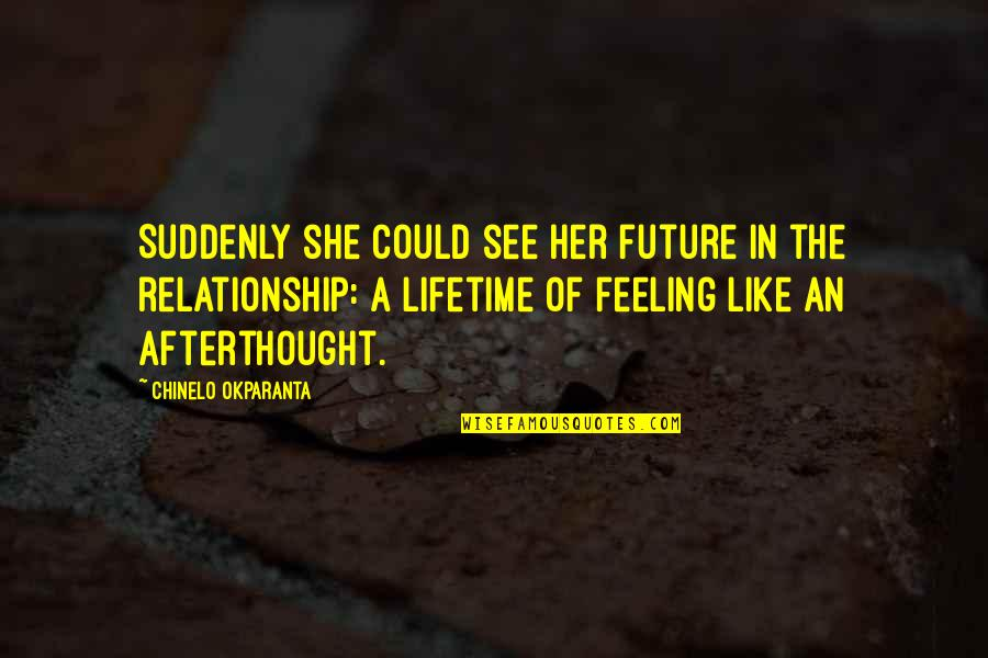 See The Future Quotes By Chinelo Okparanta: Suddenly she could see her future in the