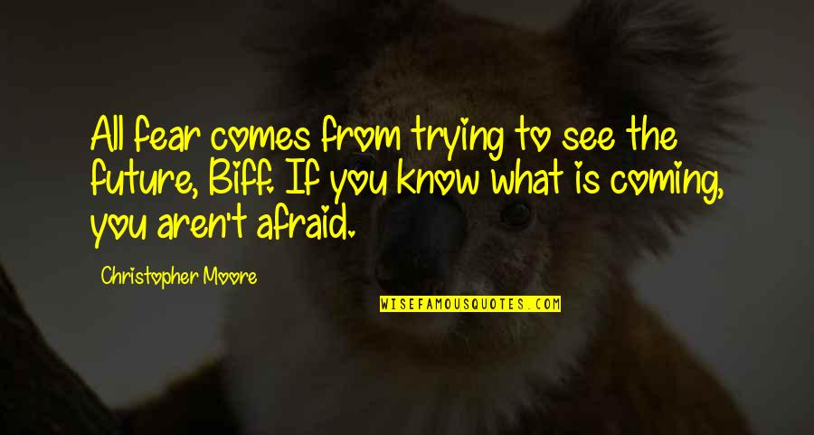 See The Future Quotes By Christopher Moore: All fear comes from trying to see the