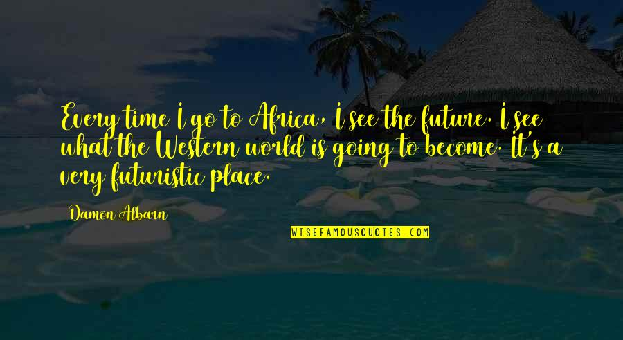 See The Future Quotes By Damon Albarn: Every time I go to Africa, I see