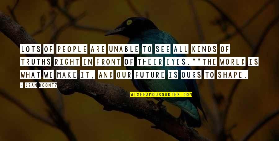 See The Future Quotes By Dean Koontz: Lots of people are unable to see all
