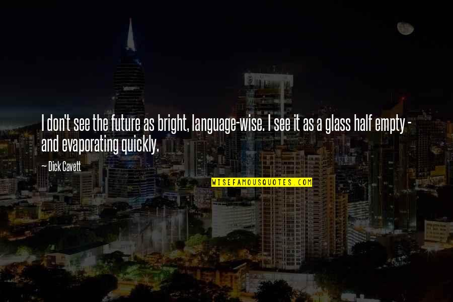 See The Future Quotes By Dick Cavett: I don't see the future as bright, language-wise.