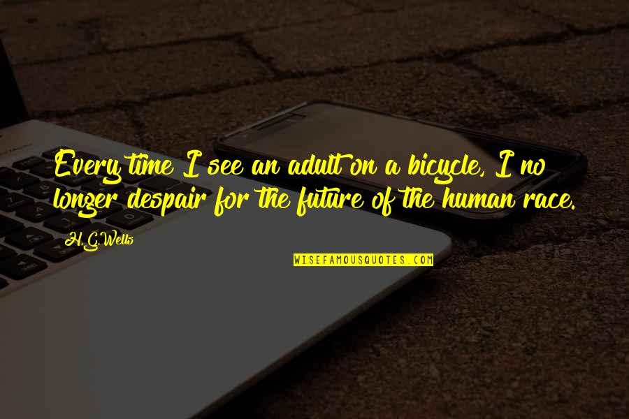 See The Future Quotes By H.G.Wells: Every time I see an adult on a
