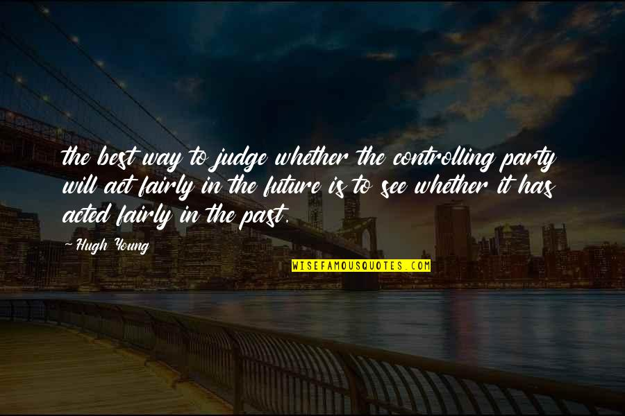 See The Future Quotes By Hugh Young: the best way to judge whether the controlling