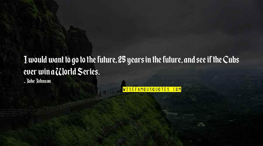 See The Future Quotes By Jake Johnson: I would want to go to the future,