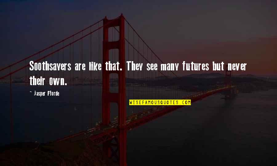 See The Future Quotes By Jasper Fforde: Soothsayers are like that. They see many futures
