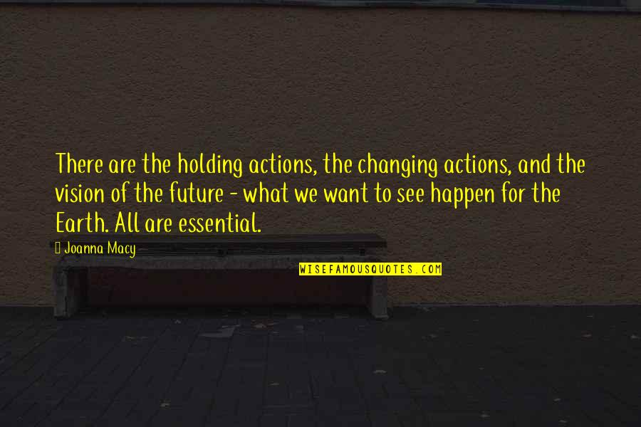 See The Future Quotes By Joanna Macy: There are the holding actions, the changing actions,