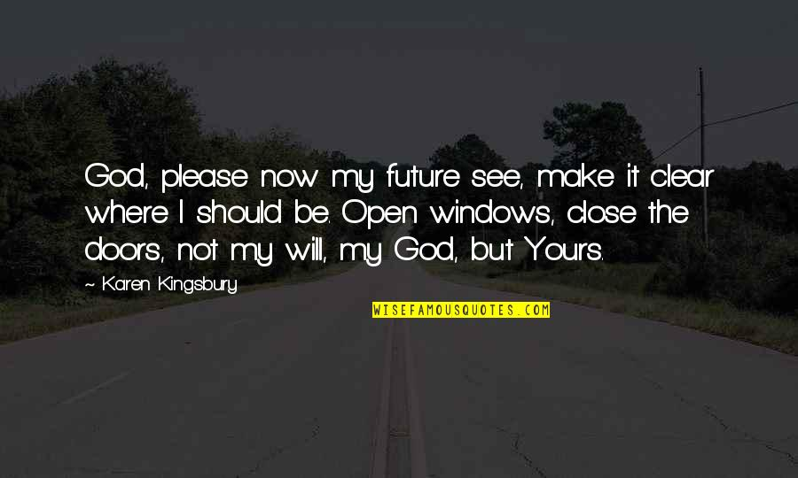 See The Future Quotes By Karen Kingsbury: God, please now my future see, make it