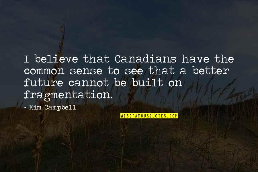 See The Future Quotes By Kim Campbell: I believe that Canadians have the common sense