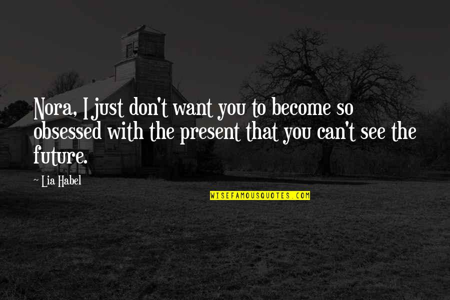 See The Future Quotes By Lia Habel: Nora, I just don't want you to become