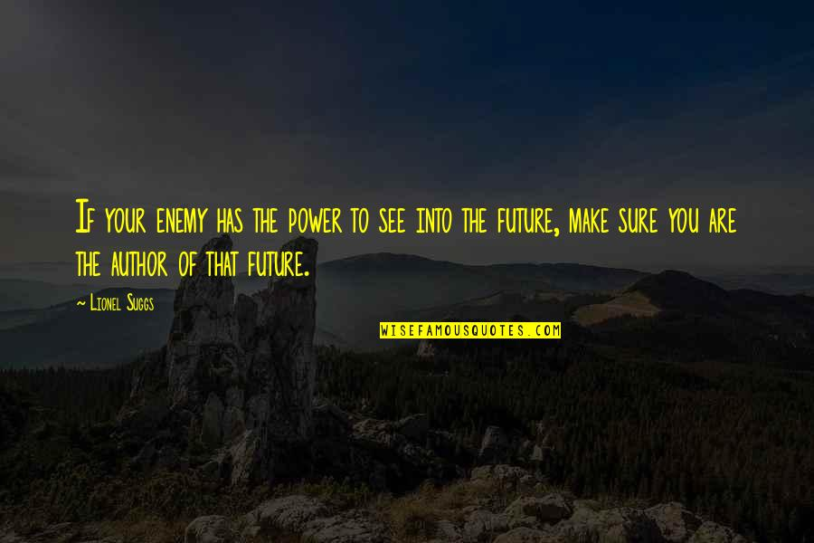 See The Future Quotes By Lionel Suggs: If your enemy has the power to see