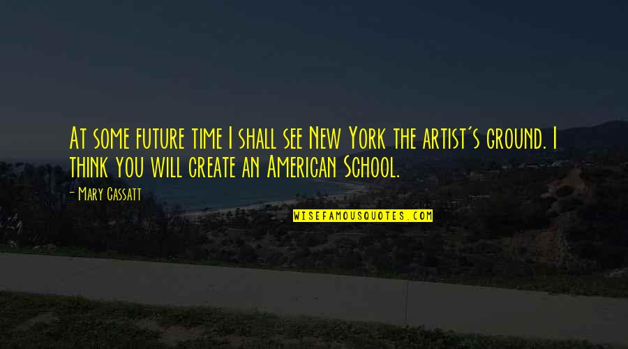 See The Future Quotes By Mary Cassatt: At some future time I shall see New