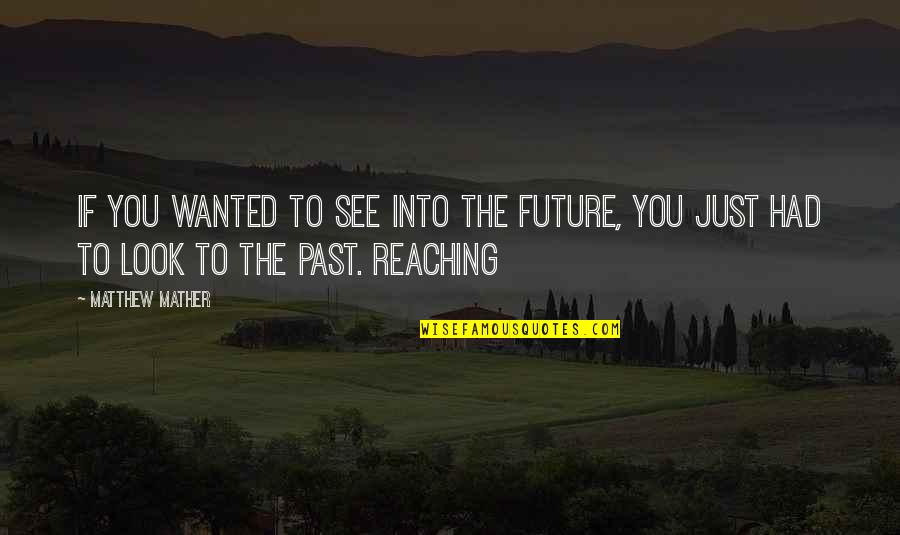 See The Future Quotes By Matthew Mather: If you wanted to see into the future,