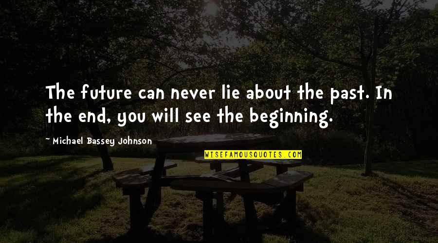 See The Future Quotes By Michael Bassey Johnson: The future can never lie about the past.