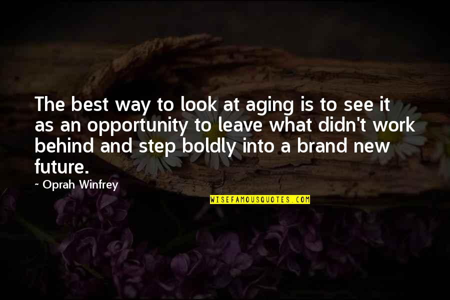 See The Future Quotes By Oprah Winfrey: The best way to look at aging is