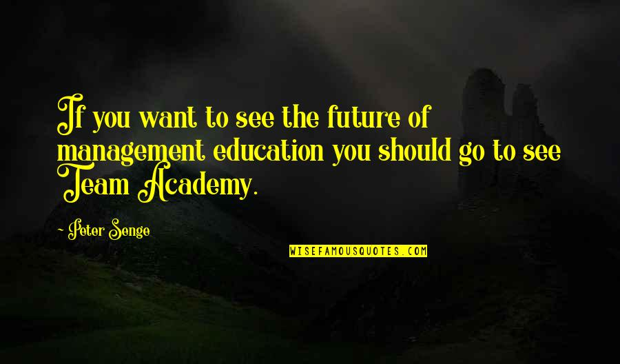 See The Future Quotes By Peter Senge: If you want to see the future of