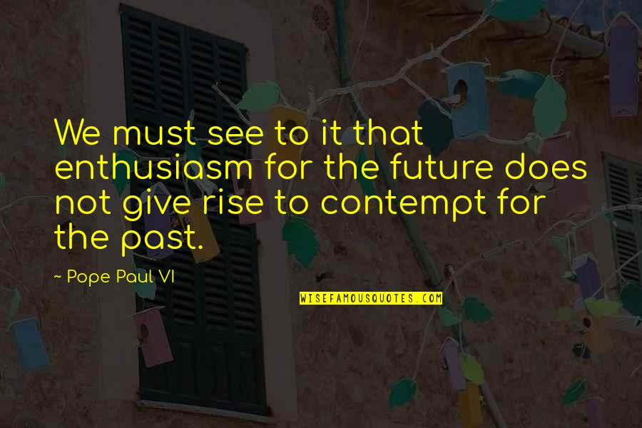 See The Future Quotes By Pope Paul VI: We must see to it that enthusiasm for