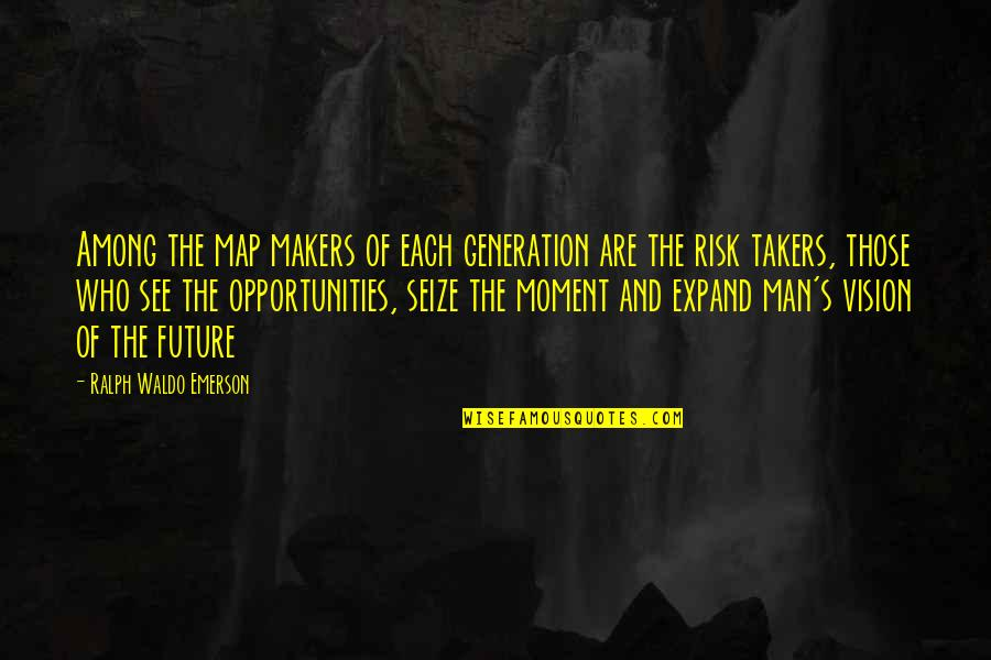 See The Future Quotes By Ralph Waldo Emerson: Among the map makers of each generation are