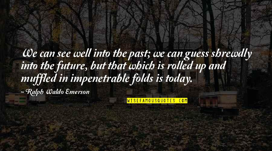 See The Future Quotes By Ralph Waldo Emerson: We can see well into the past; we