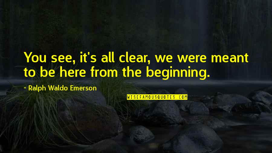 See The Future Quotes By Ralph Waldo Emerson: You see, it's all clear, we were meant