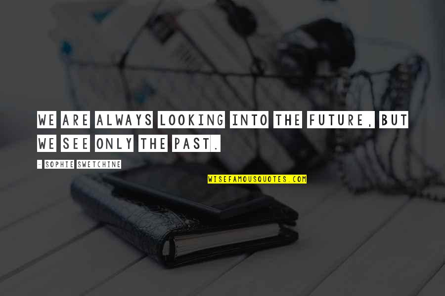 See The Future Quotes By Sophie Swetchine: We are always looking into the future, but