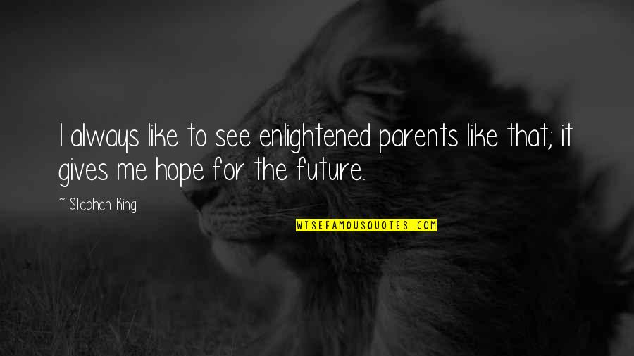 See The Future Quotes By Stephen King: I always like to see enlightened parents like