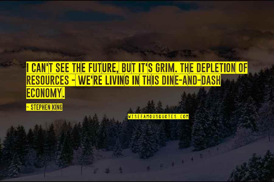 See The Future Quotes By Stephen King: I can't see the future, but it's grim.