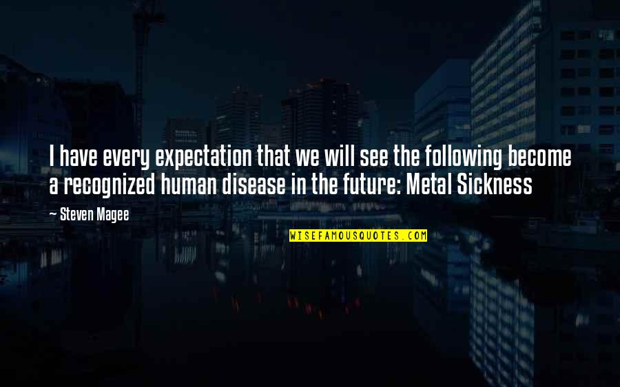 See The Future Quotes By Steven Magee: I have every expectation that we will see