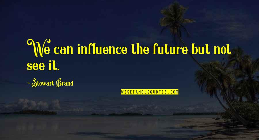 See The Future Quotes By Stewart Brand: We can influence the future but not see