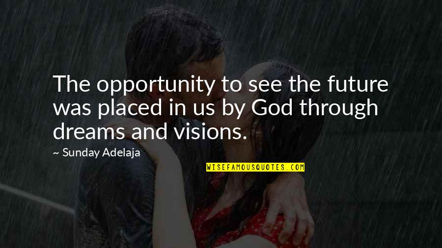 See The Future Quotes By Sunday Adelaja: The opportunity to see the future was placed