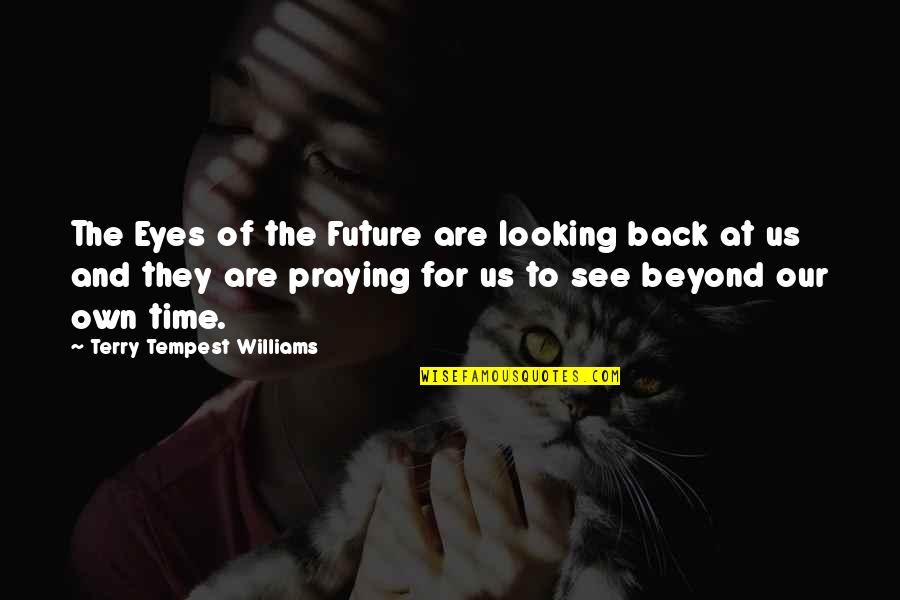 See The Future Quotes By Terry Tempest Williams: The Eyes of the Future are looking back