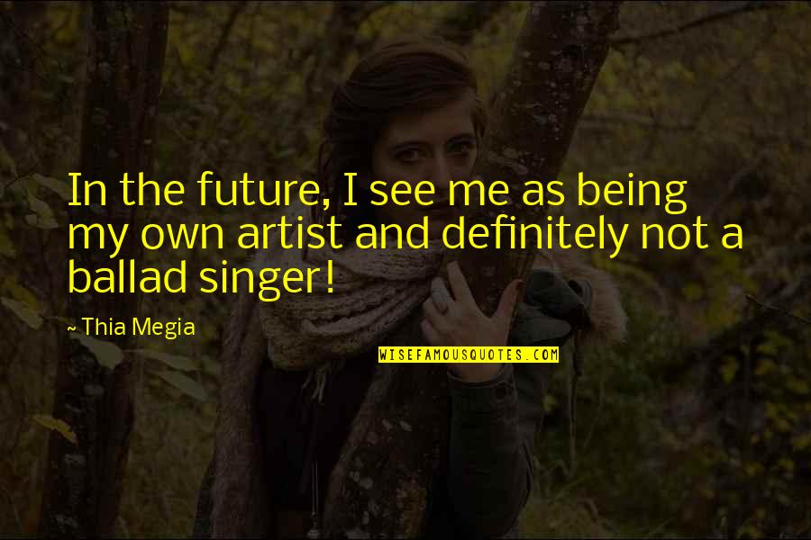 See The Future Quotes By Thia Megia: In the future, I see me as being