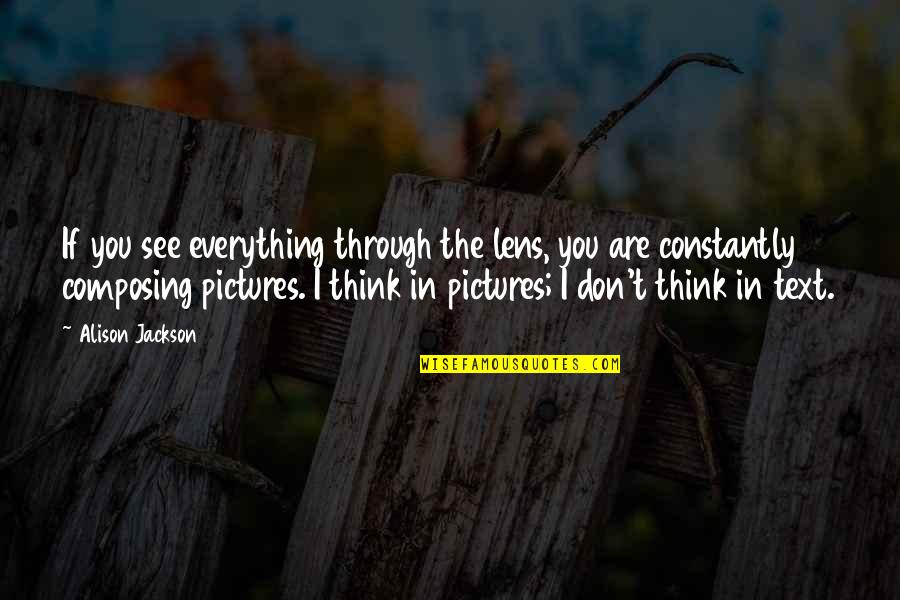 See Through Lens Quotes By Alison Jackson: If you see everything through the lens, you