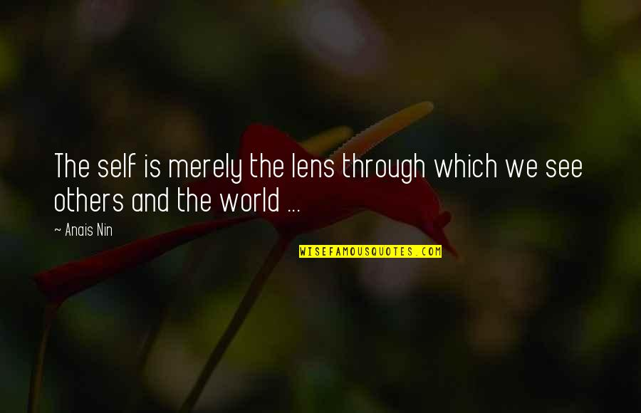 See Through Lens Quotes By Anais Nin: The self is merely the lens through which