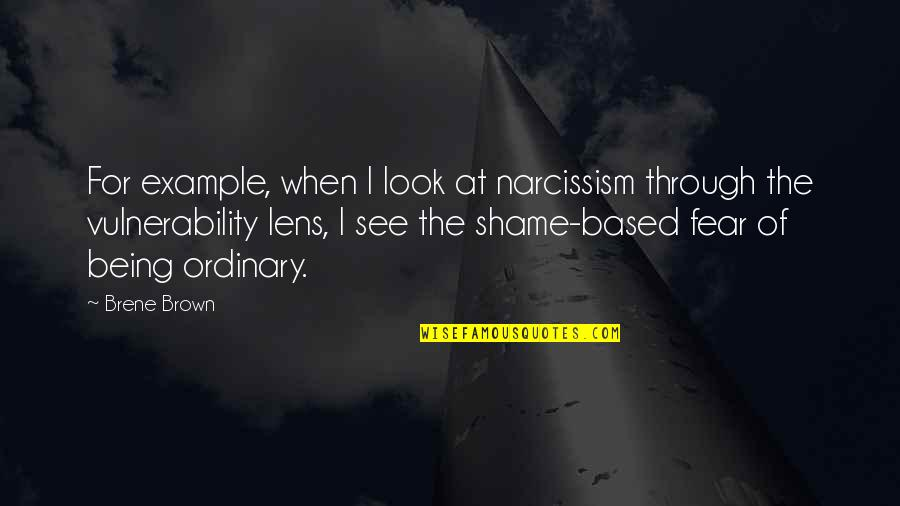 See Through Lens Quotes By Brene Brown: For example, when I look at narcissism through