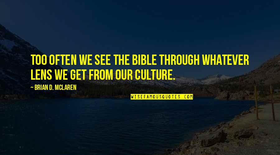 See Through Lens Quotes By Brian D. McLaren: Too often we see the Bible through whatever