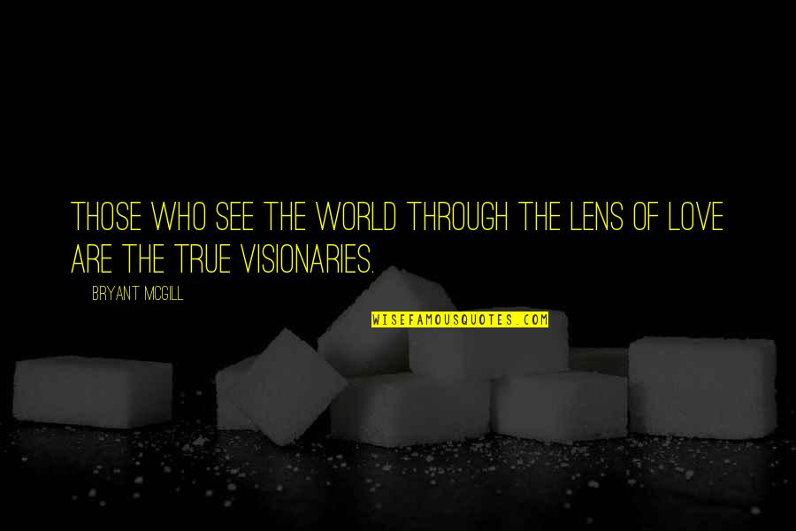 See Through Lens Quotes By Bryant McGill: Those who see the world through the lens