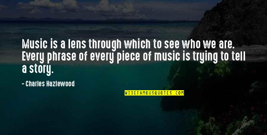 See Through Lens Quotes By Charles Hazlewood: Music is a lens through which to see