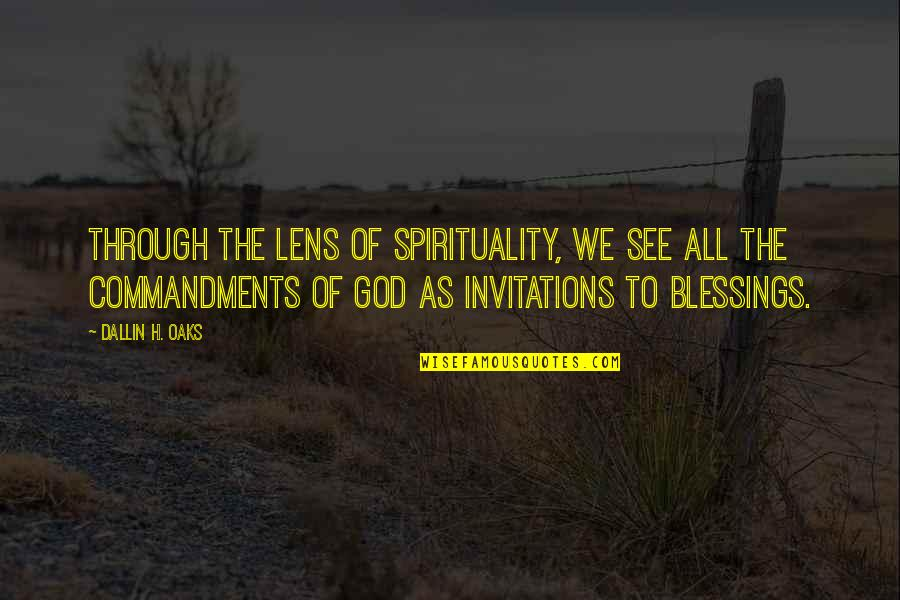 See Through Lens Quotes By Dallin H. Oaks: Through the lens of spirituality, we see all