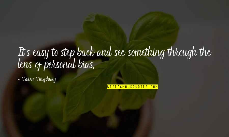 See Through Lens Quotes By Karen Kingsbury: It's easy to step back and see something