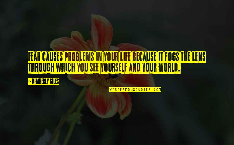 See Through Lens Quotes By Kimberly Giles: Fear causes problems in your life because it