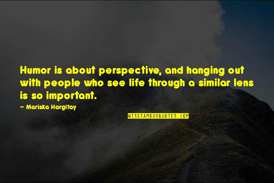 See Through Lens Quotes By Mariska Hargitay: Humor is about perspective, and hanging out with
