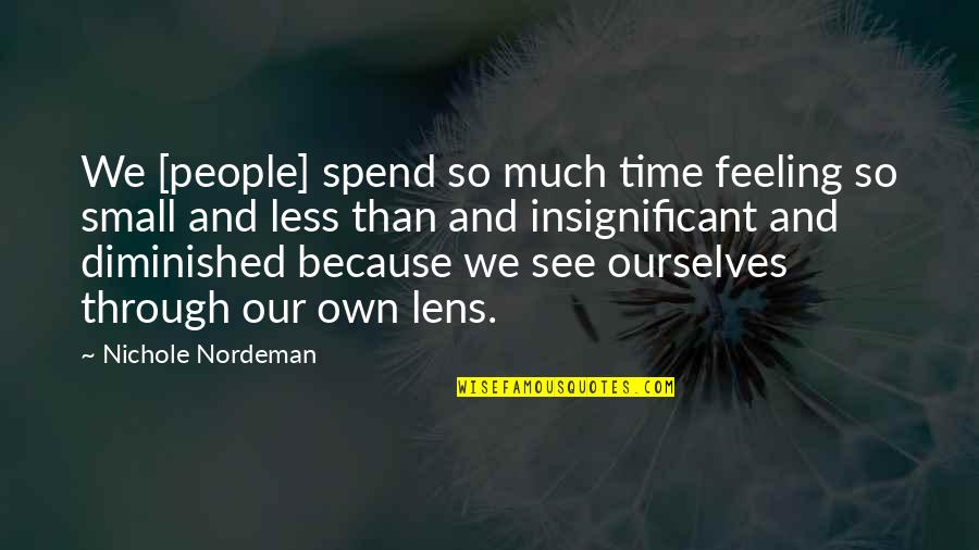 See Through Lens Quotes By Nichole Nordeman: We [people] spend so much time feeling so