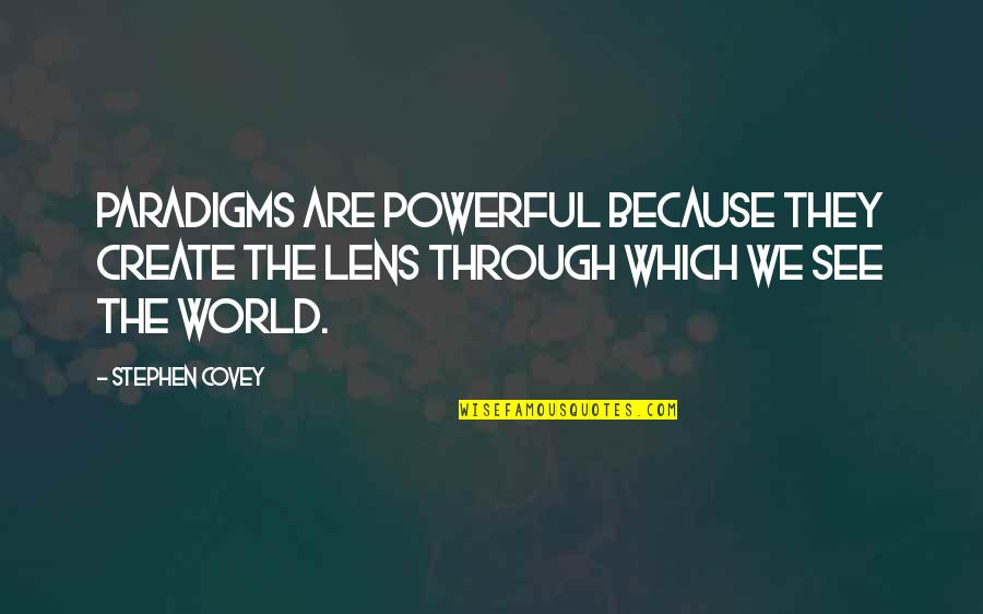 See Through Lens Quotes By Stephen Covey: Paradigms are powerful because they create the lens