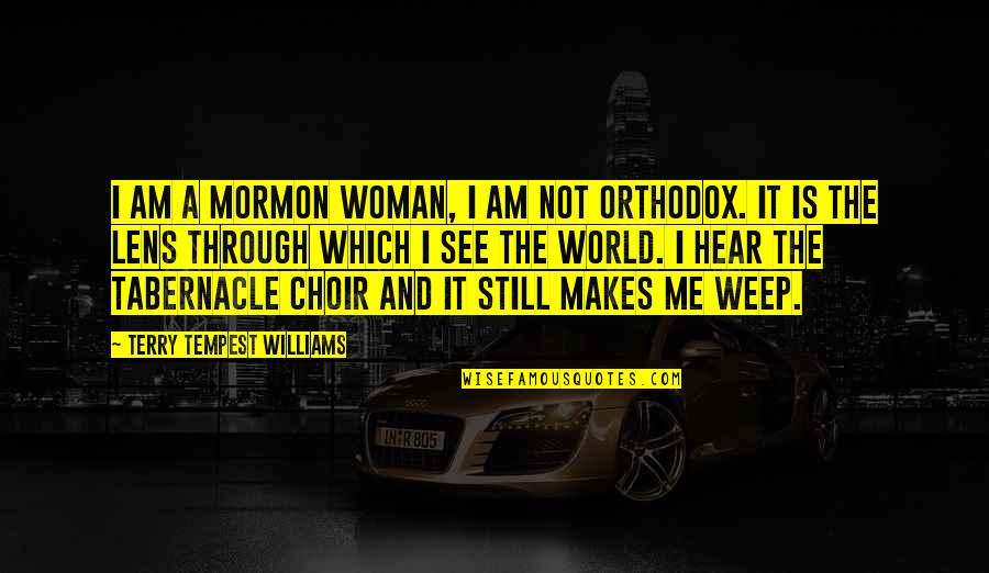 See Through Lens Quotes By Terry Tempest Williams: I am a Mormon woman, I am not