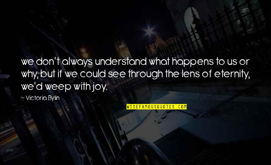 See Through Lens Quotes By Victoria Bylin: we don't always understand what happens to us