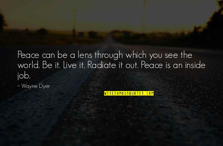 See Through Lens Quotes By Wayne Dyer: Peace can be a lens through which you