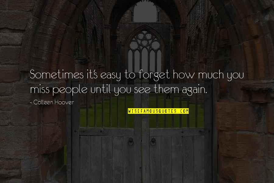 See You Again Love Quotes By Colleen Hoover: Sometimes it's easy to forget how much you